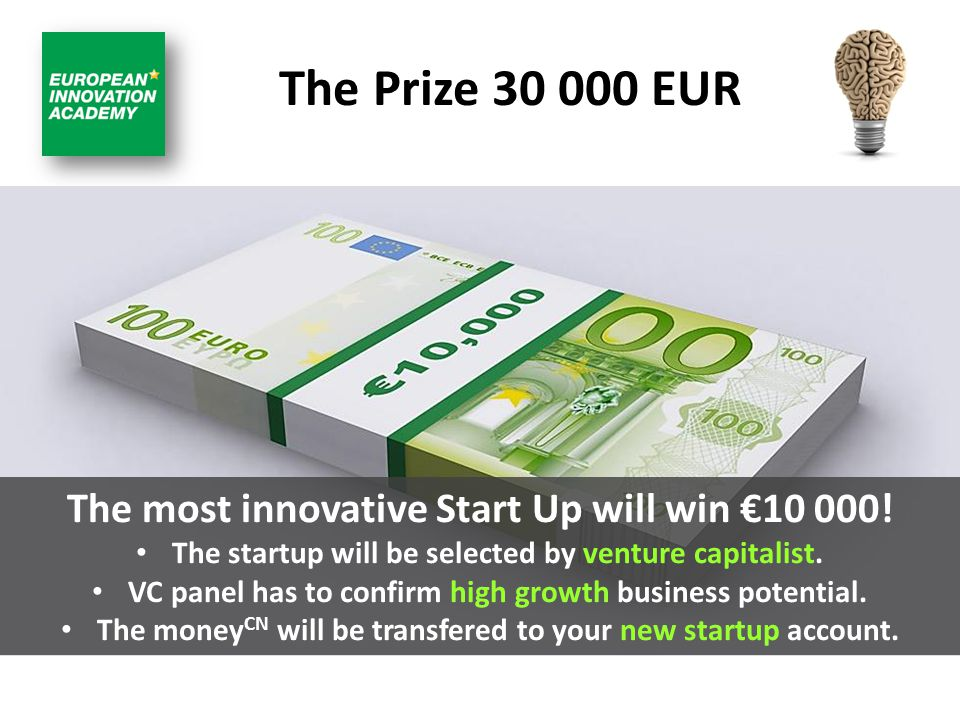 The Prize 30 000 EUR The most innovative Start Up will win €10 000.