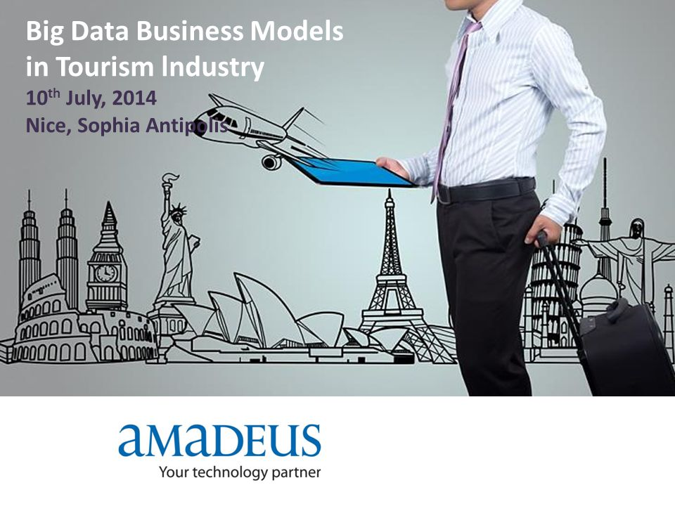 Big Data Business Models in Tourism lndustry 10 th July, 2014 Nice, Sophia Antipolis