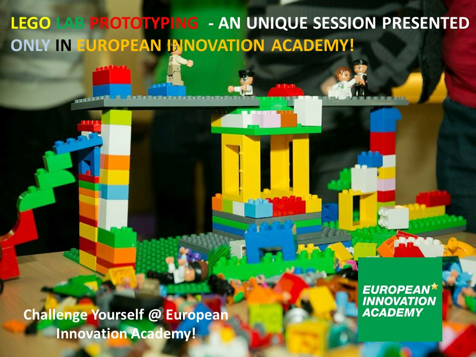 LEGO LAB PROTOTYPING - AN UNIQUE SESSION PRESENTED ONLY IN EUROPEAN INNOVATION ACADEMY.