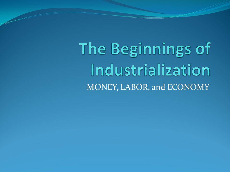 Section 2-Industrialization Objective: Describe the social and economic effects of industrialization.