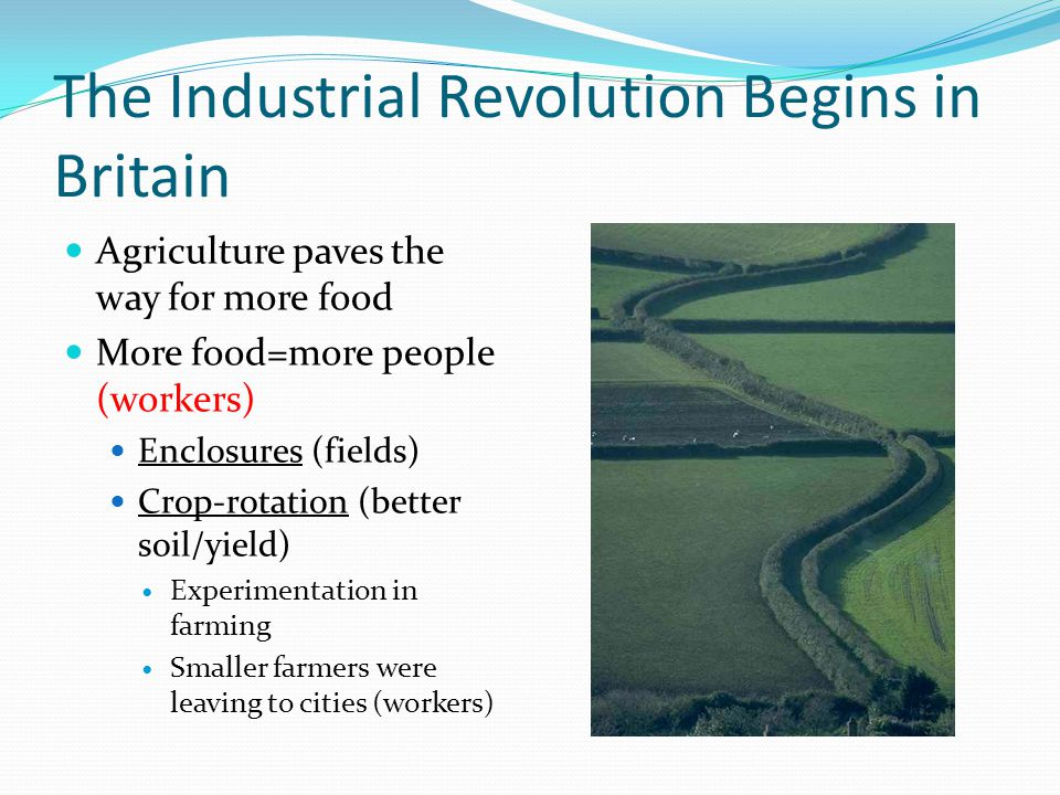 Why the Revolution Began In England Large population Natural resources Water and coal power Iron ore for machines Rivers/Harbors