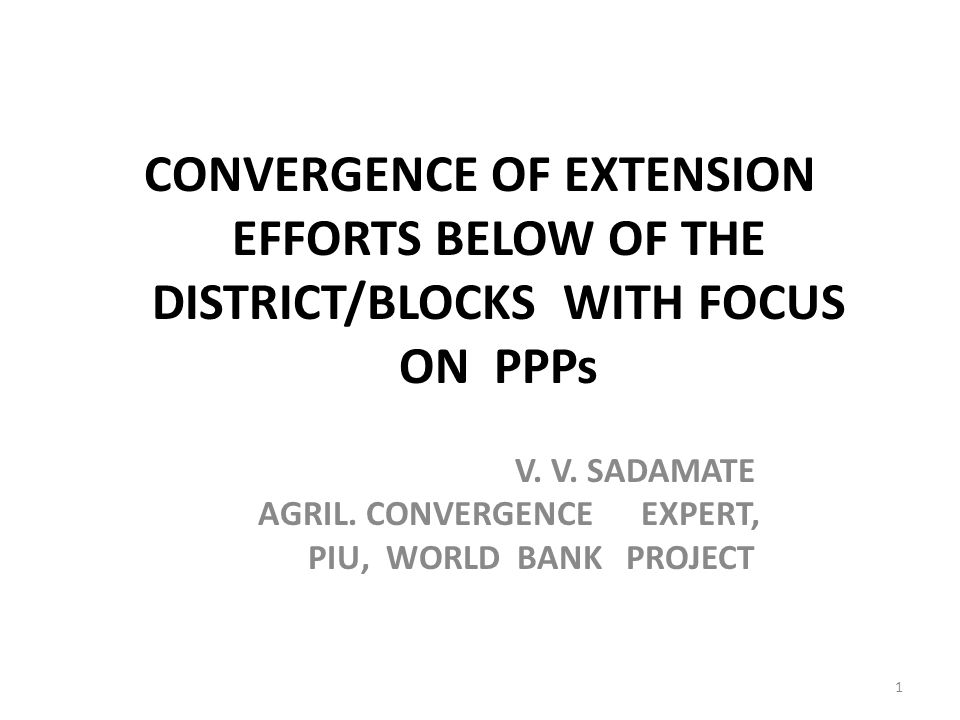 CONVERGENCE OF EXTENSION EFFORTS BELOW OF THE DISTRICT/BLOCKS WITH FOCUS ON PPPs V.