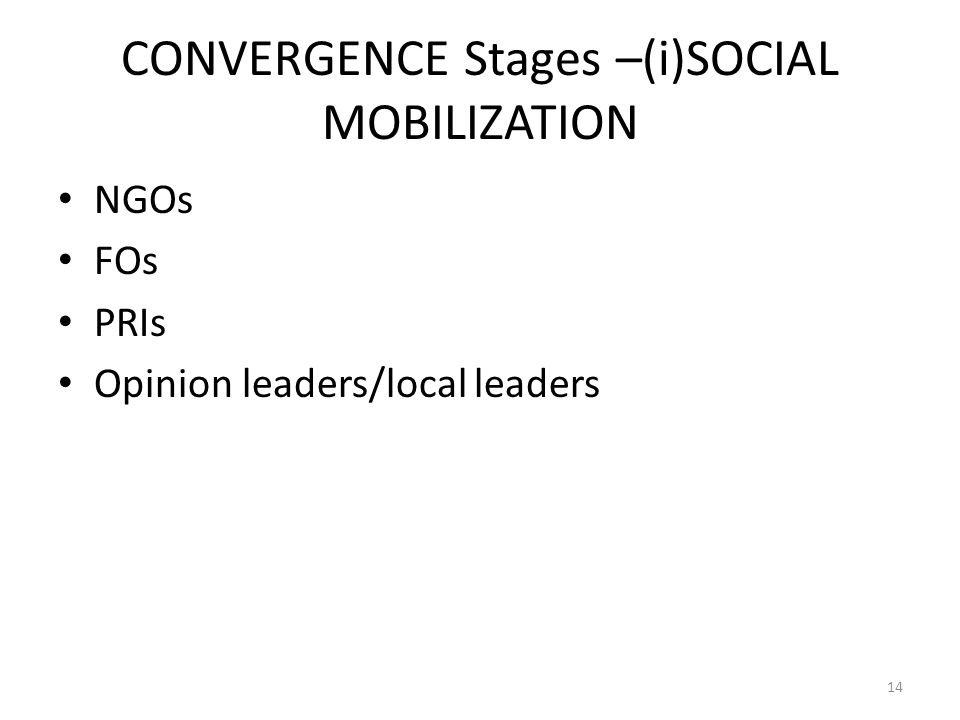CONVERGENCE Stages –(i)SOCIAL MOBILIZATION NGOs FOs PRIs Opinion leaders/local leaders 14