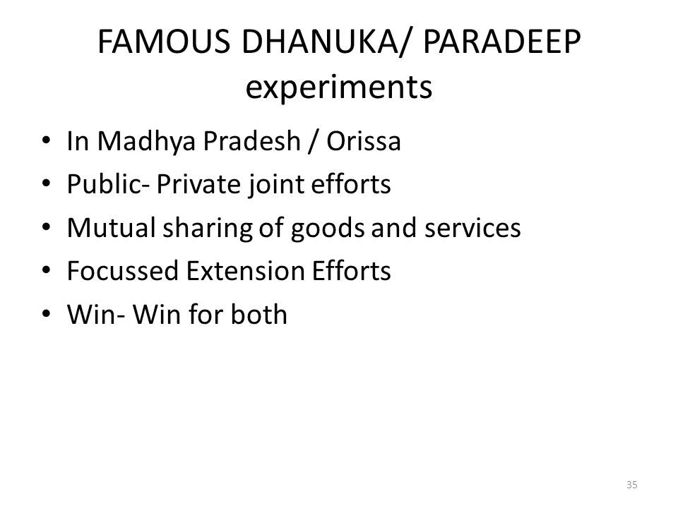FAMOUS DHANUKA/ PARADEEP experiments In Madhya Pradesh / Orissa Public- Private joint efforts Mutual sharing of goods and services Focussed Extension Efforts Win- Win for both 35