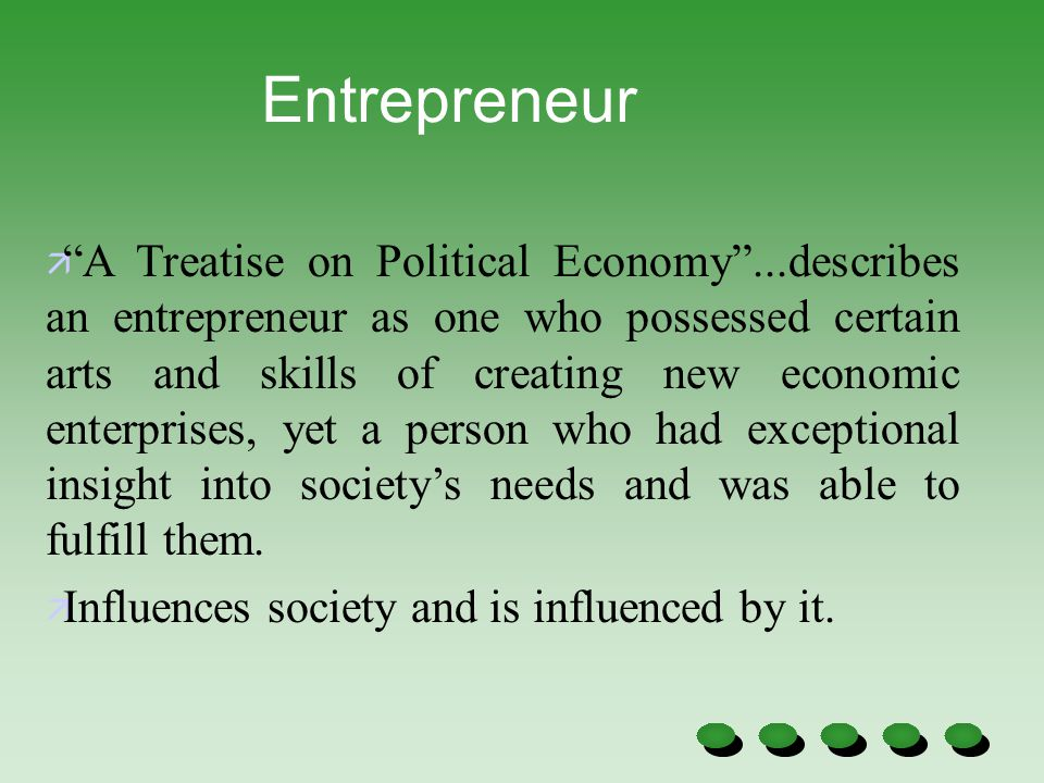 "ä ""A Treatise on Political Economy""...describes an entrepreneur as one who possessed certain arts and skills of creating new economic enterprises, yet"