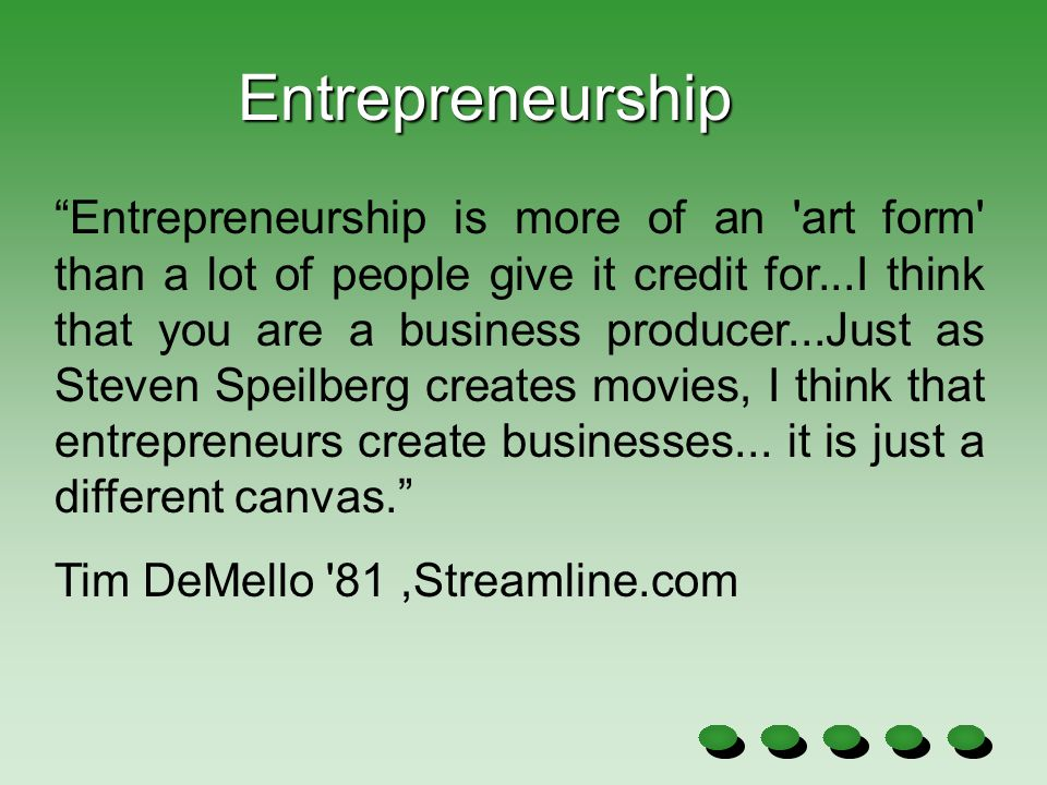 """Entrepreneurship is more of an 'art form' than a lot of people give it credit for...I think that you are a business producer...Just as Steven Speilbe"