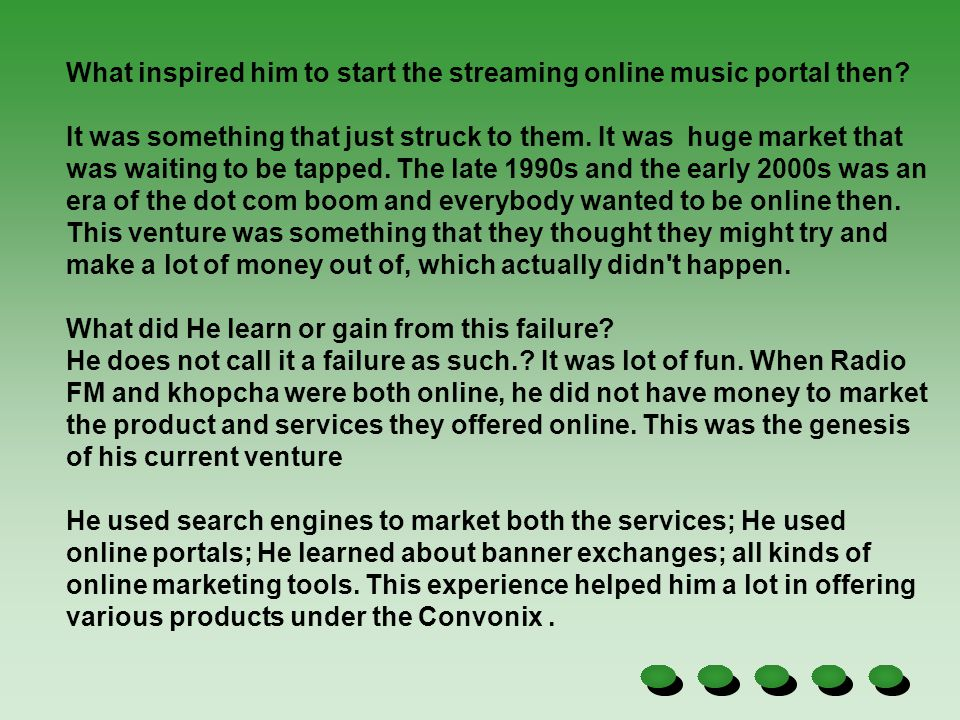 What inspired him to start the streaming online music portal then? It was something that just struck to them. It was huge market that was waiting to b