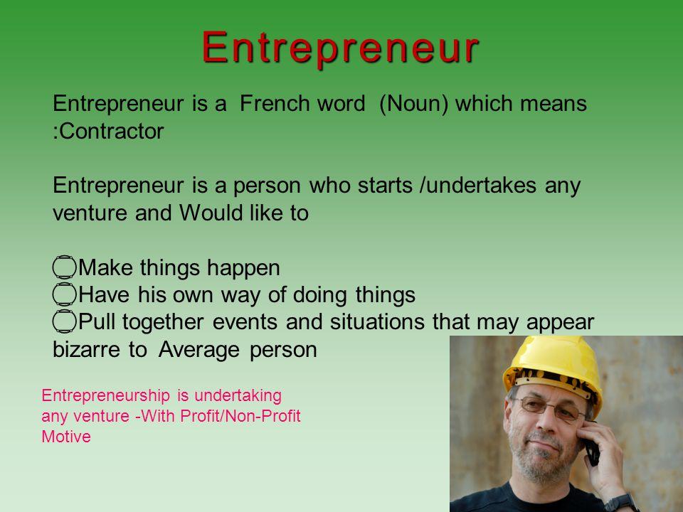 Entrepreneurship is a creative activity.An entrepreneur is one who innovates, i.e.