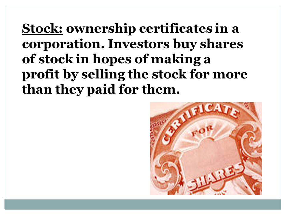 Stock: ownership certificates in a corporation.