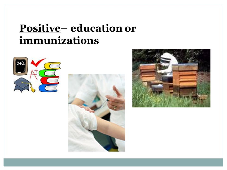 Positive– education or immunizations