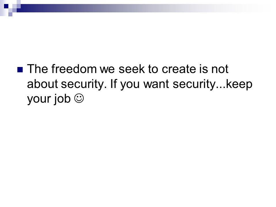 Entrepreneurs want real freedom. They are motivated not by security...but by something more