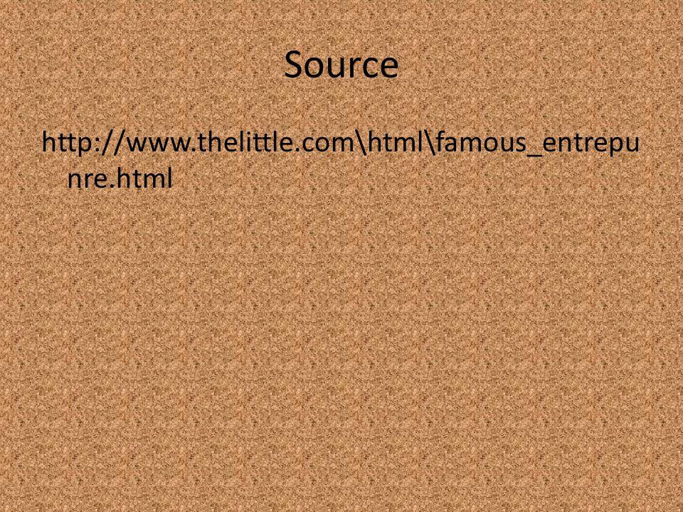 Source http://www.thelittle.com\html\famous_entrepu nre.html