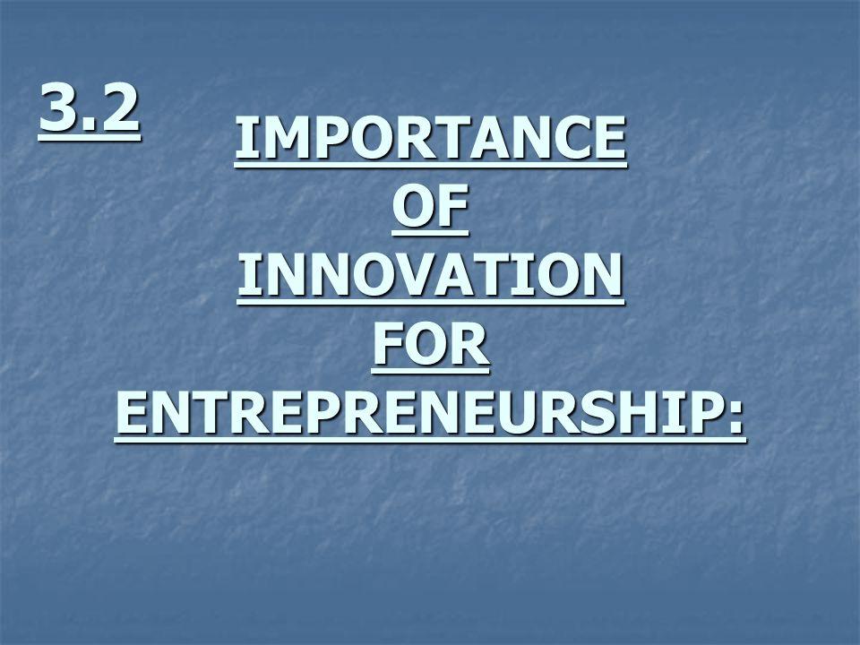 IMPORTANCE OF INNOVATION FOR ENTREPRENEURSHIP: 3.2