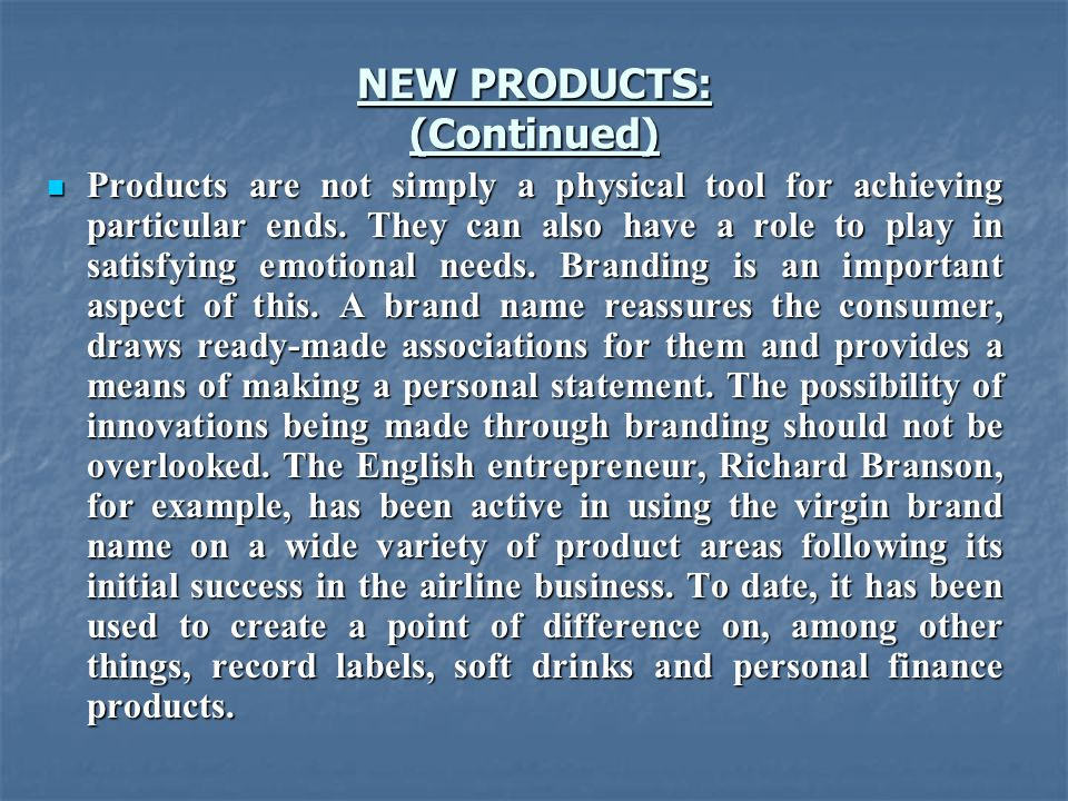 NEW PRODUCTS: (Continued) Products are not simply a physical tool for achieving particular ends.