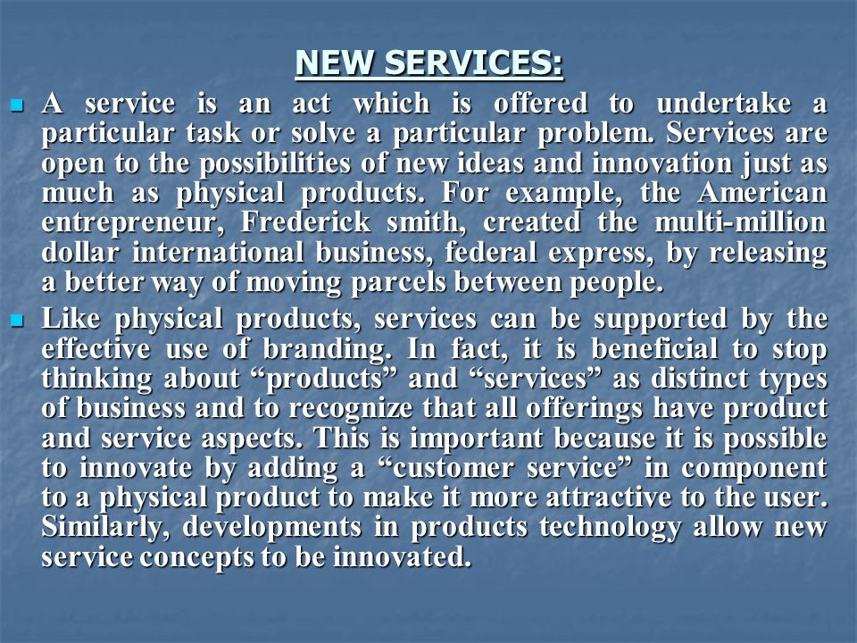 NEW SERVICES: A service is an act which is offered to undertake a particular task or solve a particular problem.