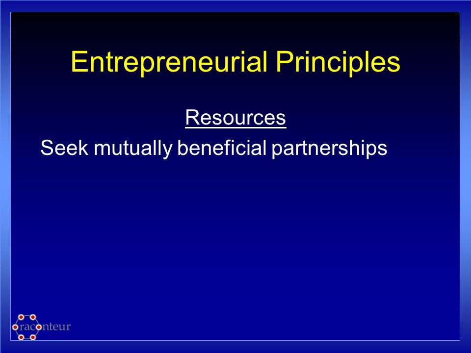 Entrepreneurial Principles Resources Seek mutually beneficial partnerships