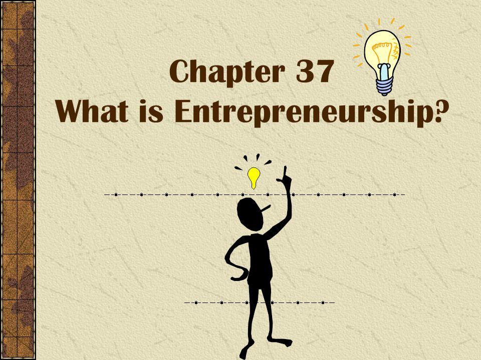 Chapter 37 What is Entrepreneurship?