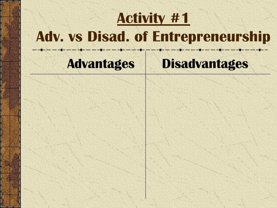 Activity #1 Adv. vs Disad. of Entrepreneurship AdvantagesDisadvantages