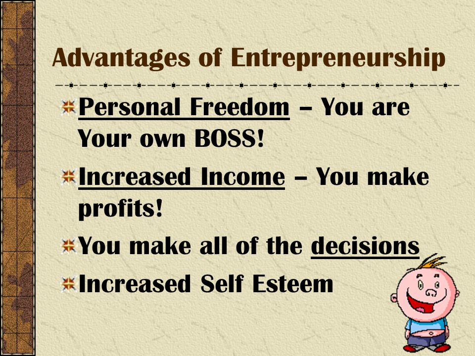 Advantages of Entrepreneurship Personal Freedom – You are Your own BOSS.