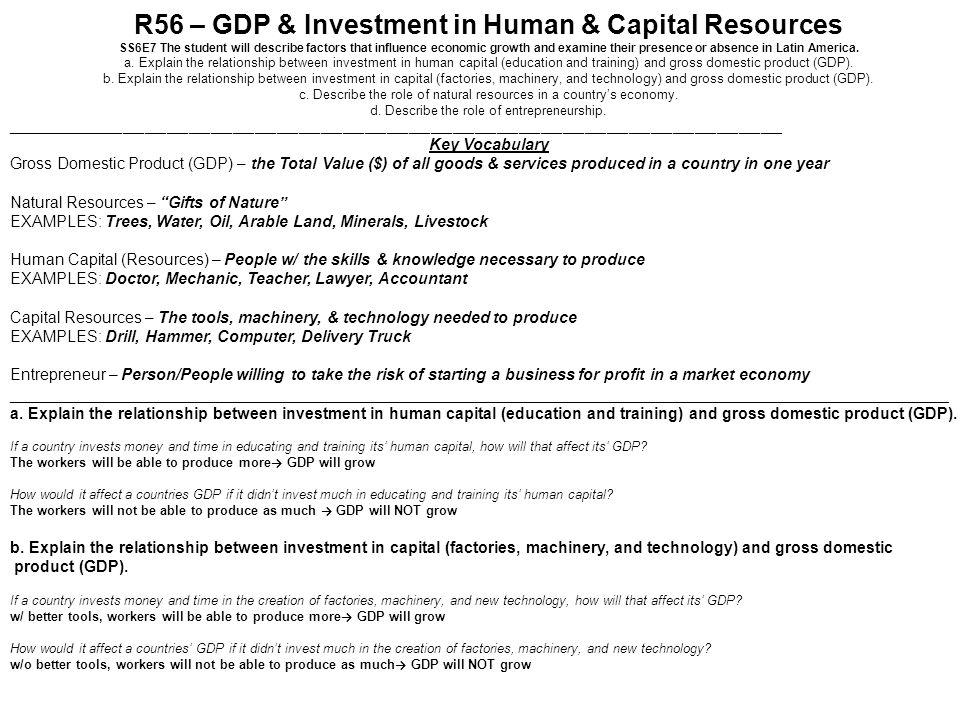 R56 – GDP & Investment in Human & Capital Resources SS6E7 The student will describe factors that influence economic growth and examine their presence
