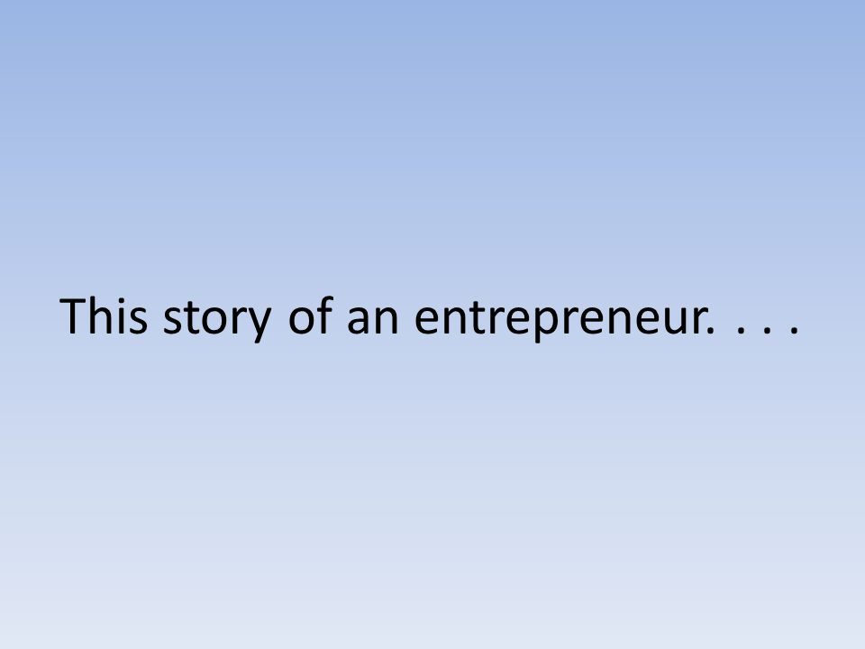 This story of an entrepreneur....