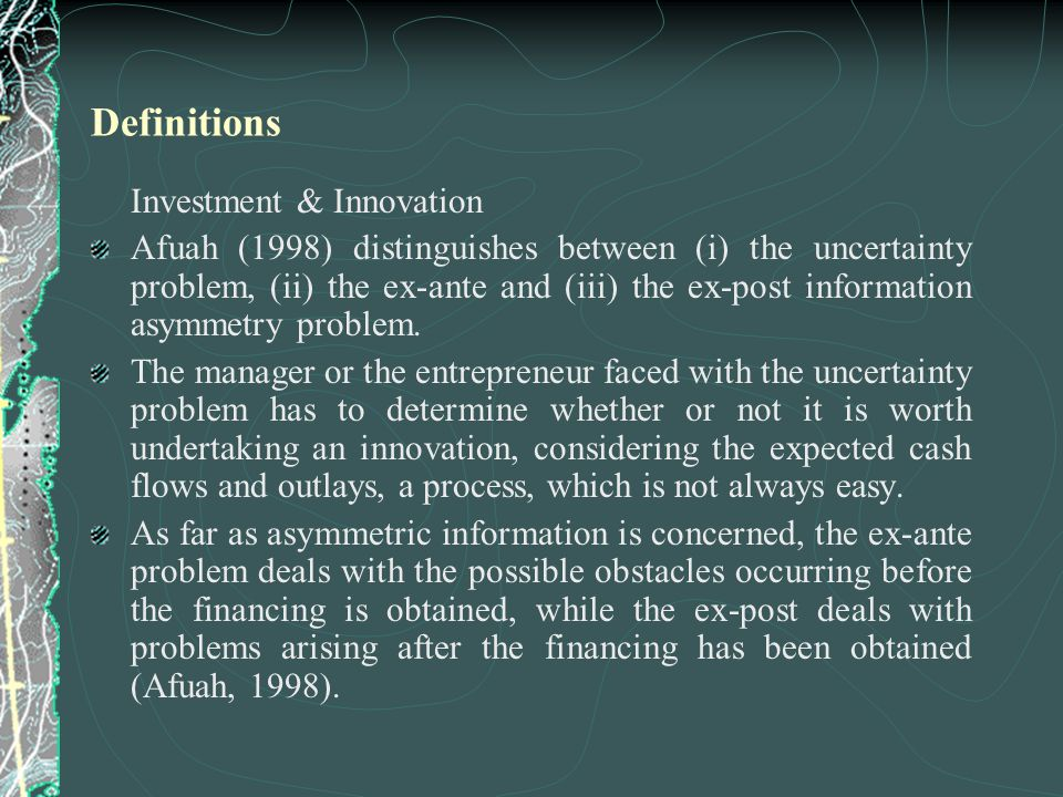 Investment & Innovation Afuah (1998) distinguishes between (i) the uncertainty problem, (ii) the ex-ante and (iii) the ex-post information asymmetry problem.