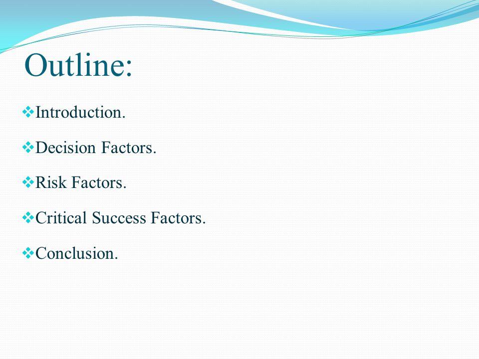 Outline:  Introduction.  Decision Factors.  Risk Factors.