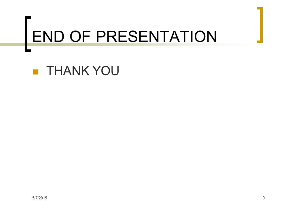 5/7/20159 END OF PRESENTATION THANK YOU