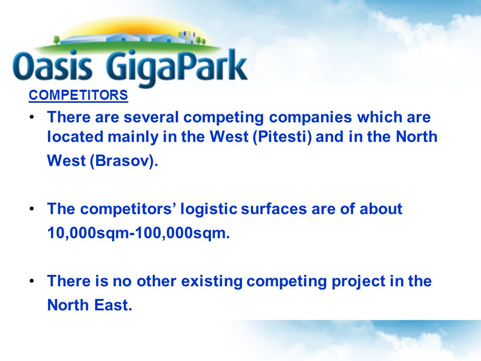 COMPETITORS There are several competing companies which are located mainly in the West (Pitesti) and in the North West (Brasov).
