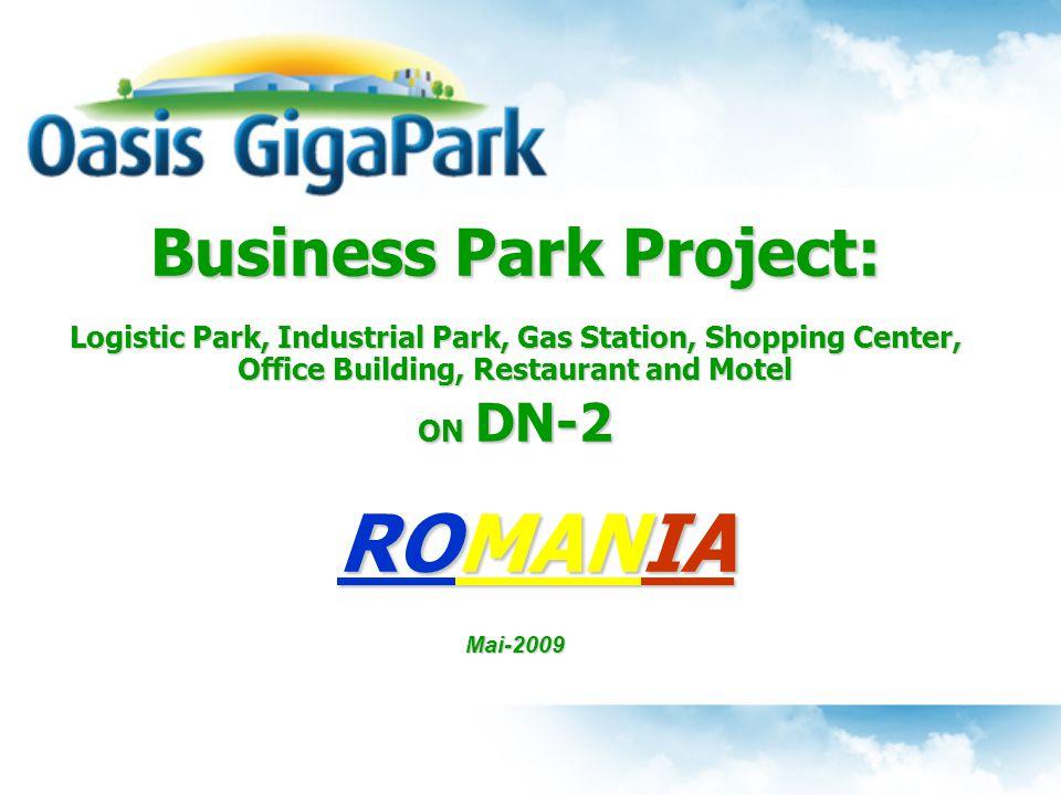 Business Park Project: Business Park Project:  Logistic Park, Industrial Park, Gas Station, Shopping Center, Office Building, Restaurant and Motel ON DN-2 ROMANIA ROMANIAMai-2009