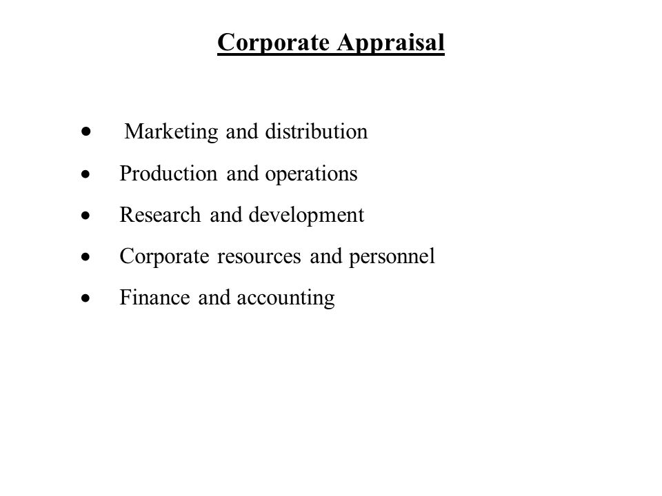 Corporate Appraisal  Marketing and distribution  Production and operations  Research and development  Corporate resources and personnel  Finance and accounting