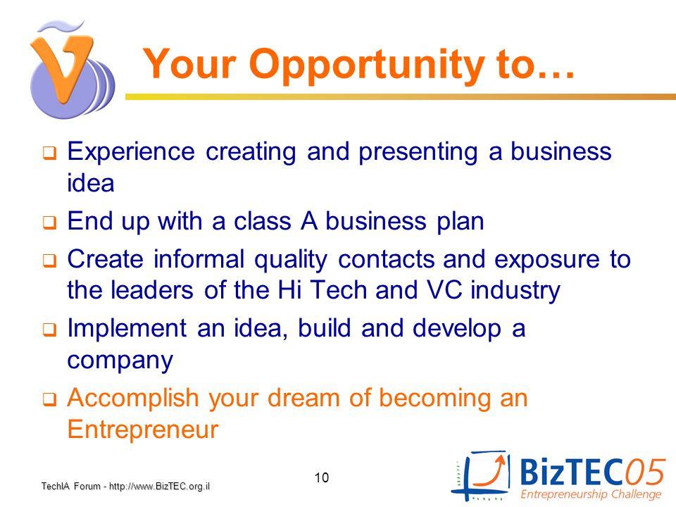TechIA Forumhttp://www.BizTEC.org.il TechIA Forum - http://www.BizTEC.org.il 10 Your Opportunity to…  Experience creating and presenting a business i