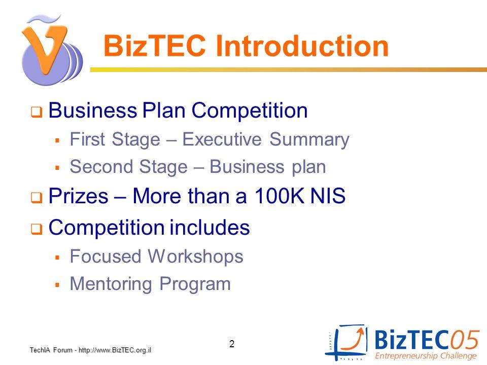 TechIA Forumhttp://www.BizTEC.org.il TechIA Forum - http://www.BizTEC.org.il 2 BizTEC Introduction  Business Plan Competition  First Stage – Executi