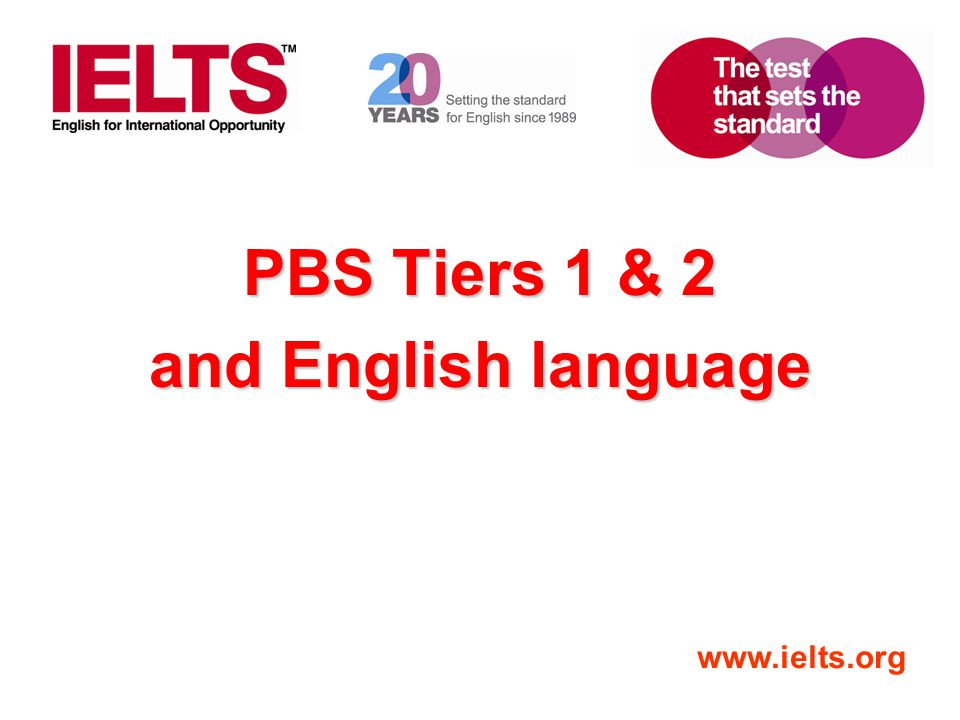 www.ielts.org PBS Tiers 1 & 2 and English language