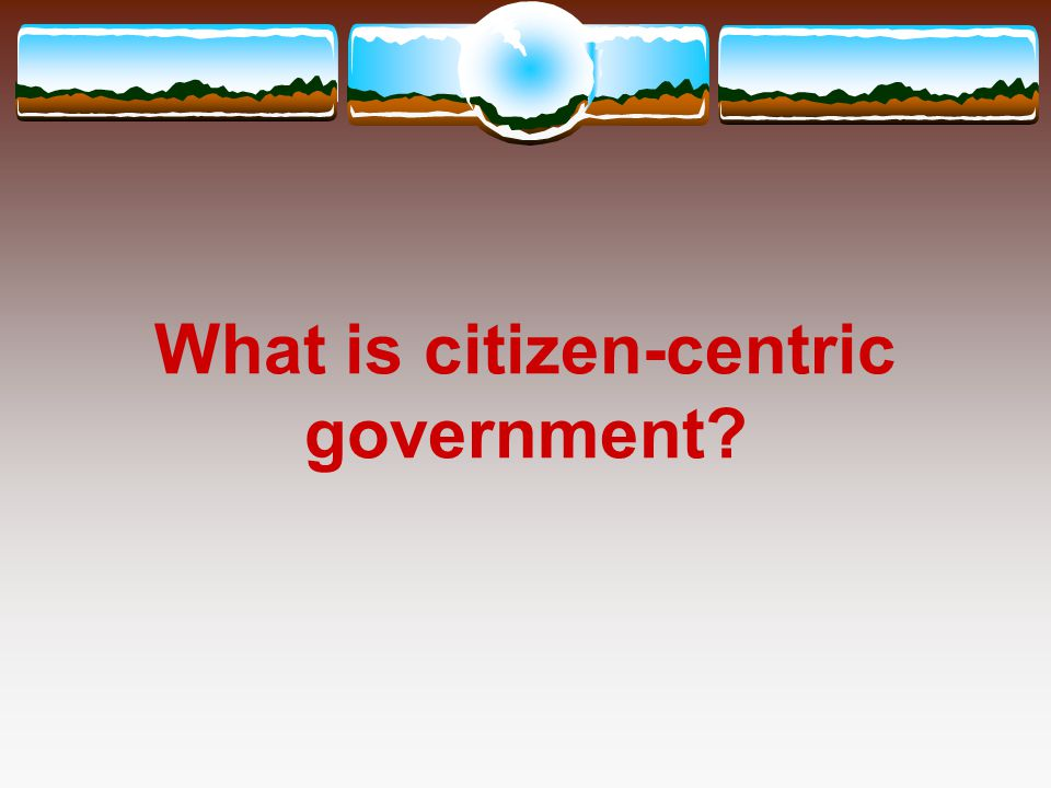 What is citizen-centric government