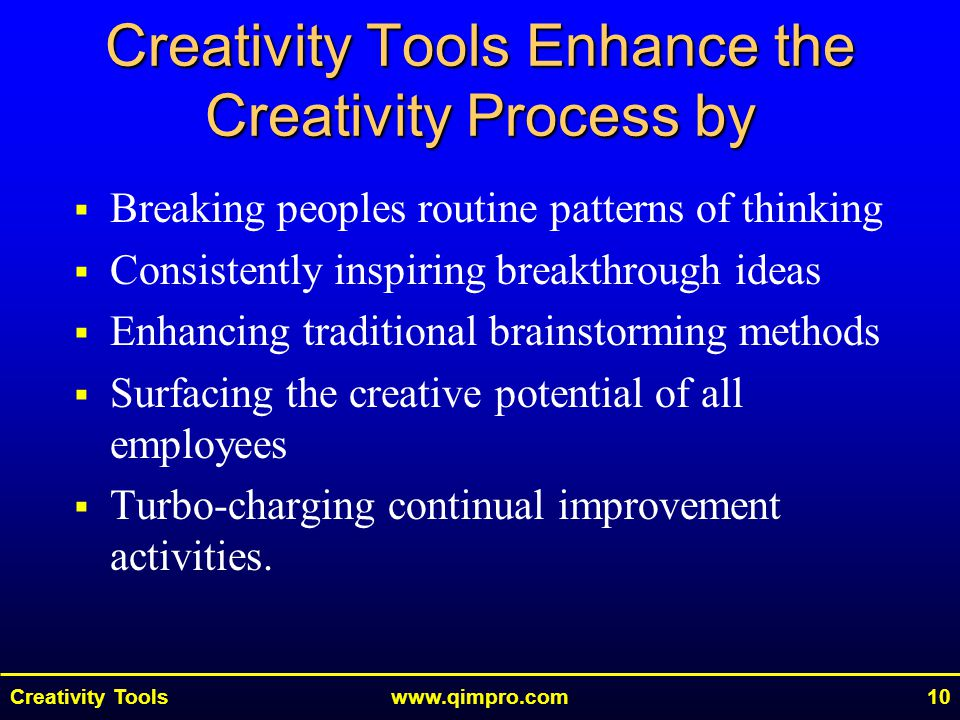 Creativity Toolswww.qimpro.com10  Breaking peoples routine patterns of thinking  Consistently inspiring breakthrough ideas  Enhancing traditional b
