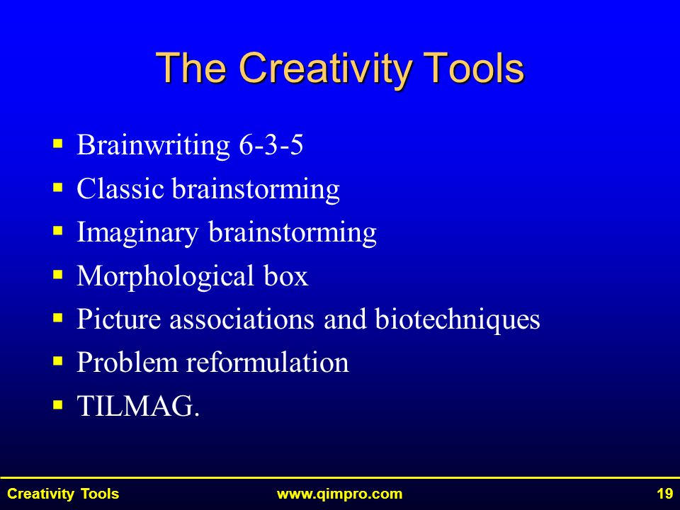 Creativity Toolswww.qimpro.com19  Brainwriting 6-3-5  Classic brainstorming  Imaginary brainstorming  Morphological box  Picture associations and