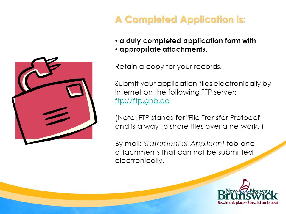 A Completed Application is: a duly completed application form with appropriate attachments. Retain a copy for your records. Submit your application fi