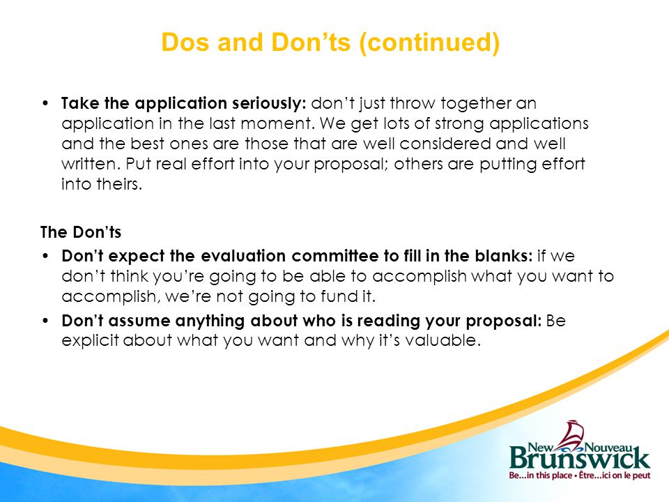 Dos and Don'ts (continued) Take the application seriously: don't just throw together an application in the last moment. We get lots of strong applicat