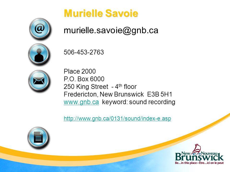 Murielle Savoie murielle.savoie@gnb.ca 506-453-2763 Place 2000 P.O.