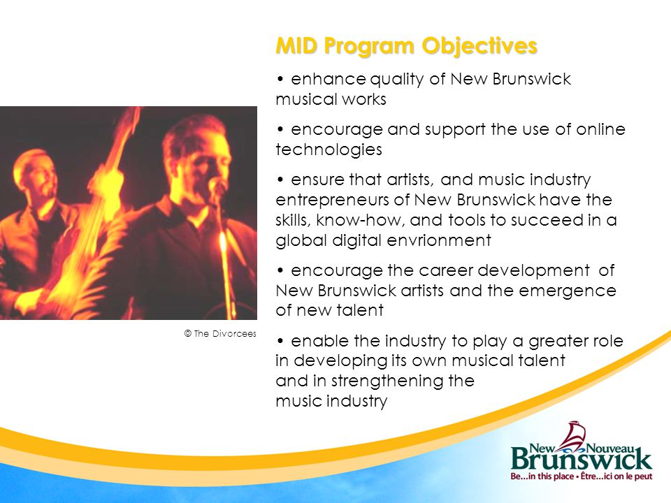 © The Divorcees MID Program Objectives enhance quality of New Brunswick musical works encourage and support the use of online technologies ensure that