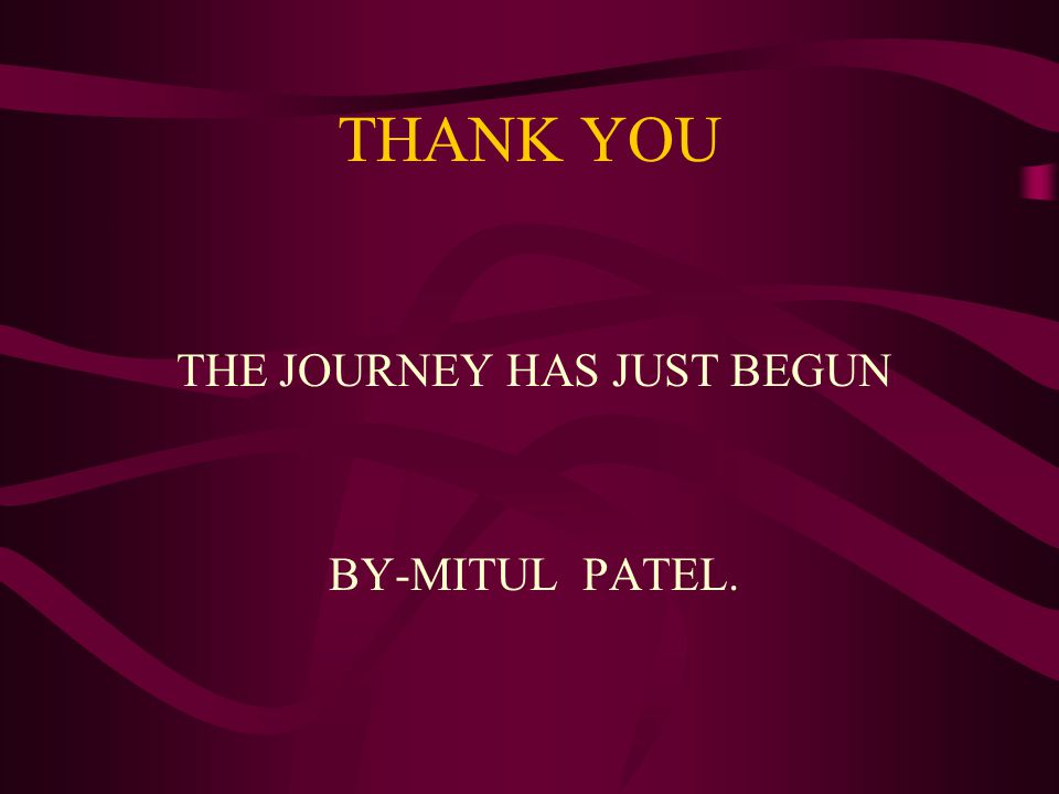 THANK YOU THE JOURNEY HAS JUST BEGUN BY-MITUL PATEL.