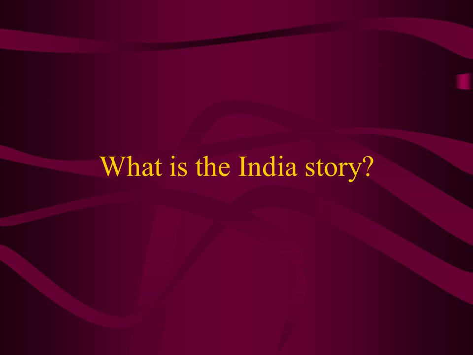 What is the India story