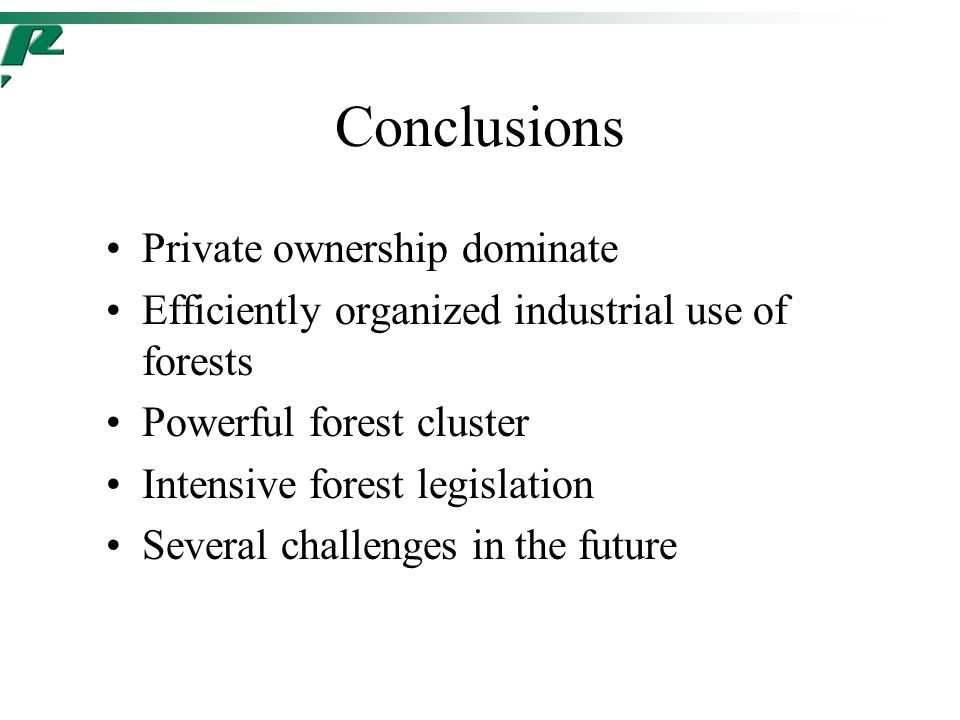 Conclusions Private ownership dominate Efficiently organized industrial use of forests Powerful forest cluster Intensive forest legislation Several challenges in the future