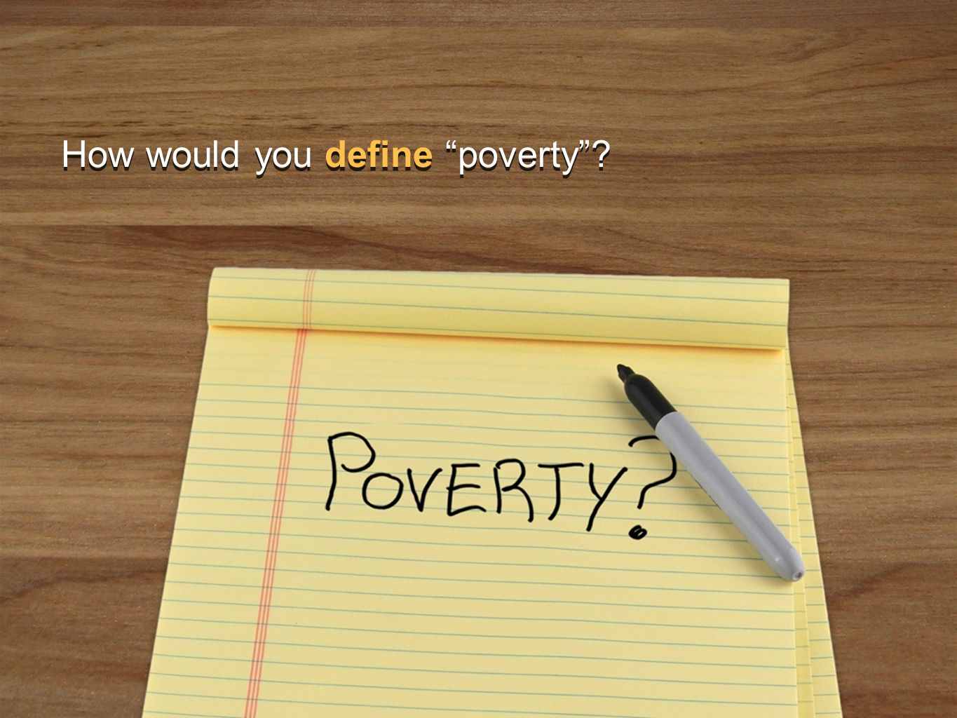 © The National Foundation for Teaching Entrepreneurship (www.nfte.com)www.nfte.com How would you define poverty