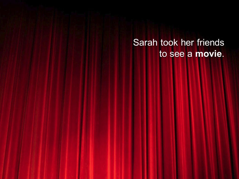 © The National Foundation for Teaching Entrepreneurship (www.nfte.com)www.nfte.com Sarah took her friends to see a movie.