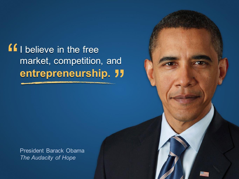 © The National Foundation for Teaching Entrepreneurship (www.nfte.com)www.nfte.com President Barack Obama The Audacity of Hope I believe in the free market, competition, and I believe in the free market, competition, and entrepreneurship.