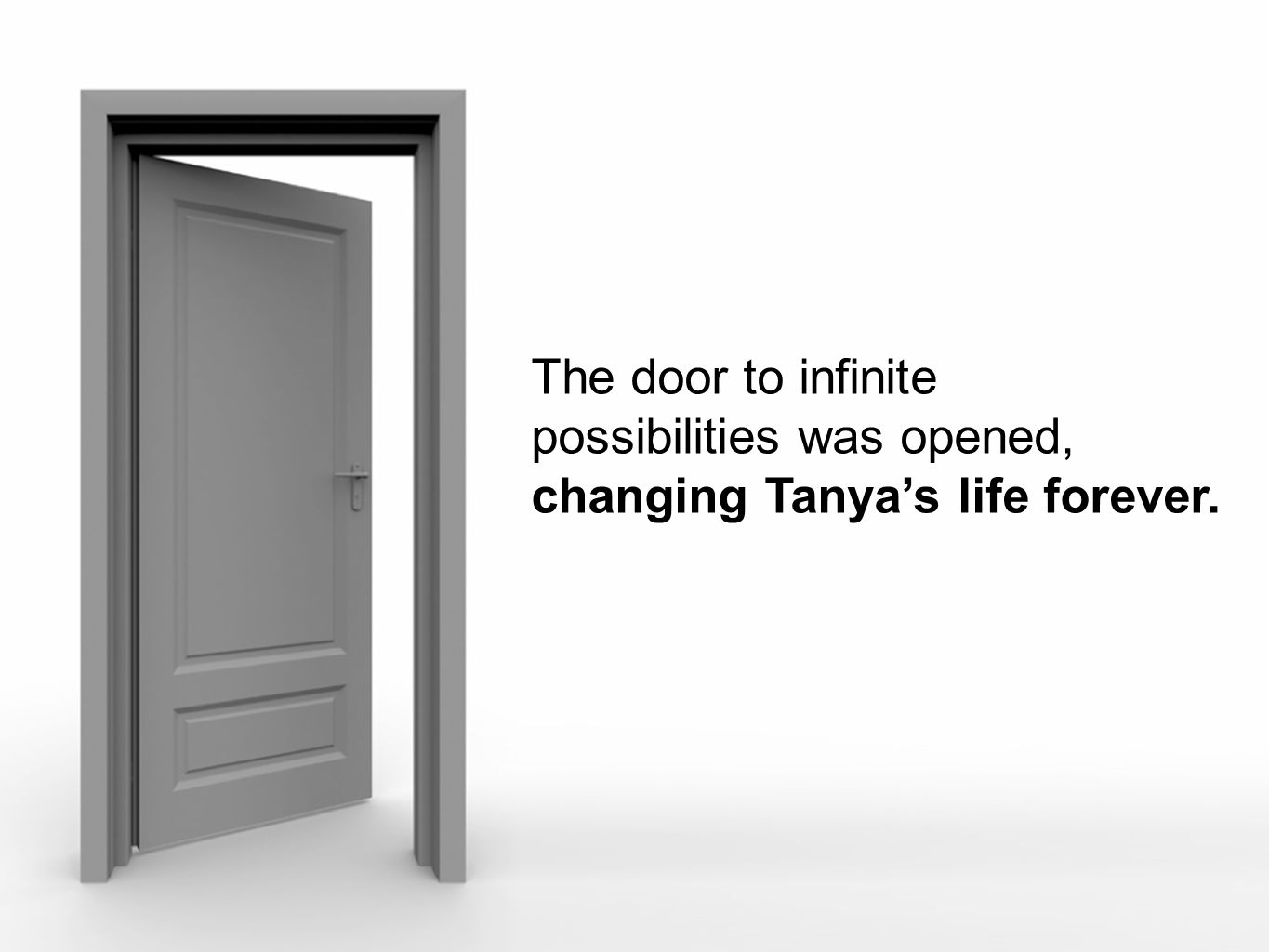 © The National Foundation for Teaching Entrepreneurship (www.nfte.com)www.nfte.com The door to infinite possibilities was opened, changing Tanya's life forever.