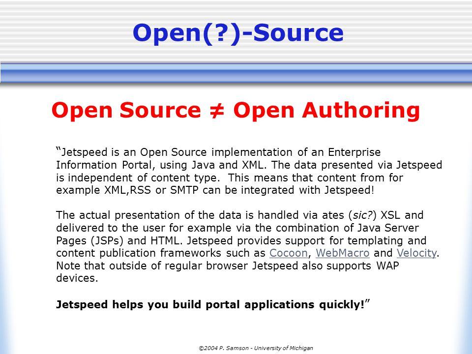 "©2004 P. Samson - University of Michigan Open(?)-Source Open Source ≠ Open Authoring "" Jetspeed is an Open Source implementation of an Enterprise Info"