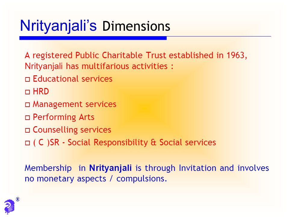 ® A registered Public Charitable Trust established in 1963, Nrityanjali has multifarious activities :  Educational services  HRD  Management servic